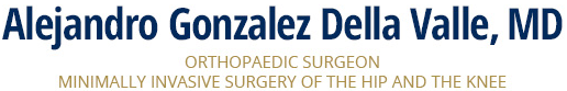 Alejandro Gonzalez Della Valle, MD Orthopedic Surgery, Minimally Invasive Surgery of the HIP and the Knee